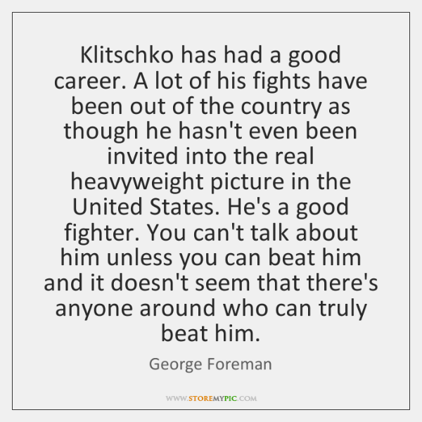 Klitschko has had a good career. A lot of his fights have ...