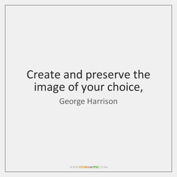Create and preserve the image of your choice,