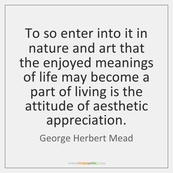 To so enter into it in nature and art that the enjoyed ...