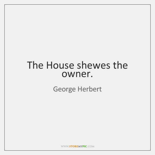 The House shewes the owner.