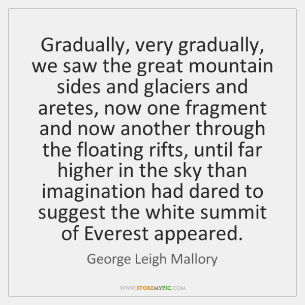 Gradually, very gradually, we saw the great mountain sides and glaciers and ...