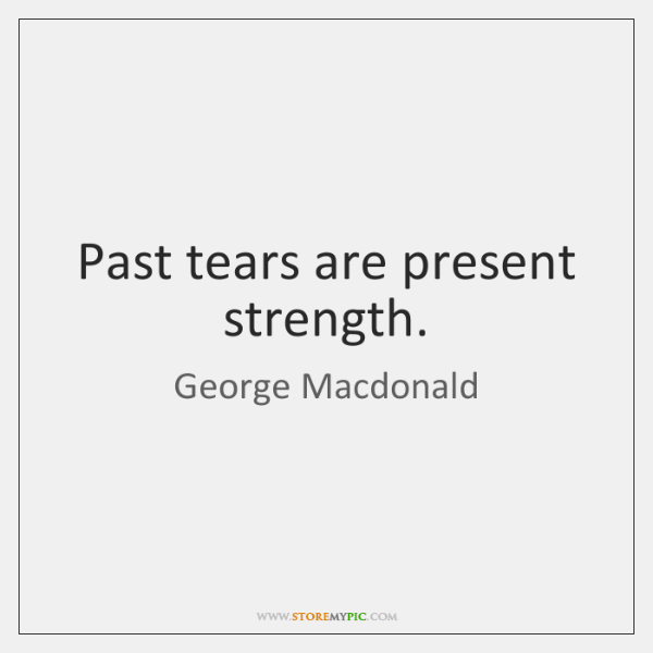 Past tears are present strength.
