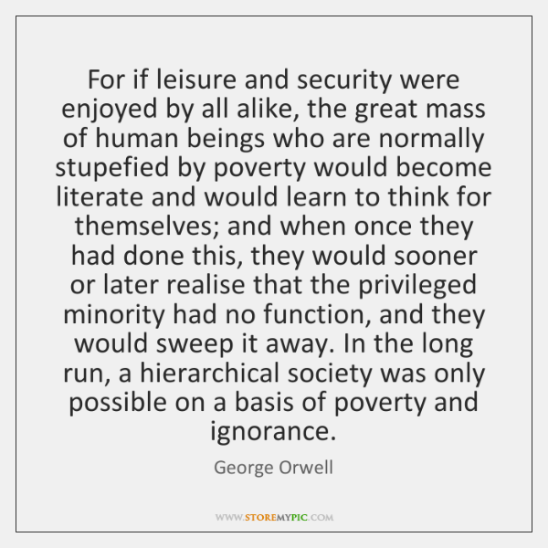 For if leisure and security were enjoyed by all alike, the great ...
