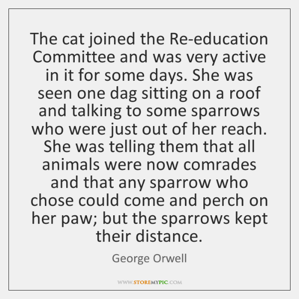 The cat joined the Re-education Committee and was very active in it ...