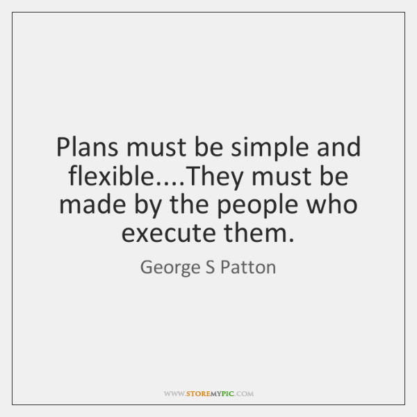 Plans must be simple and flexible....They must be made by the ...