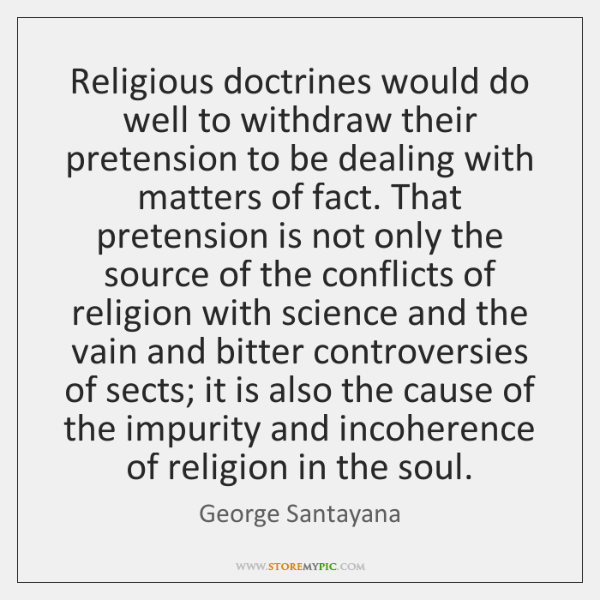 Religious doctrines would do well to withdraw their pretension to be dealing ...