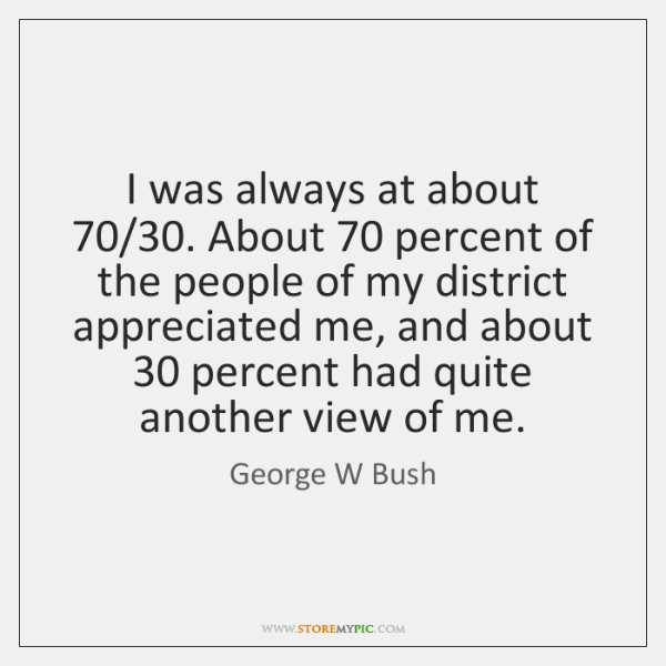 I was always at about 70/30. About 70 percent of the people of my ...