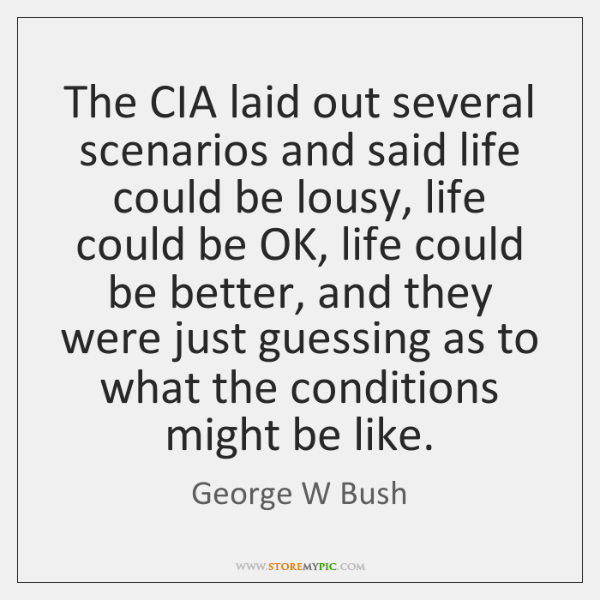 The CIA laid out several scenarios and said life could be lousy, ...