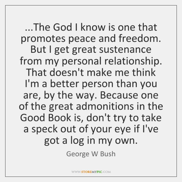 ...The God I know is one that promotes peace and freedom. But ...