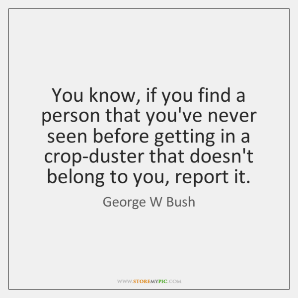 You know, if you find a person that you've never seen before ...