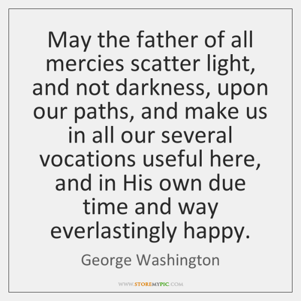 May the father of all mercies scatter light, and not darkness, upon ...