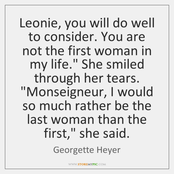 Leonie, you will do well to consider. You are not the first ...