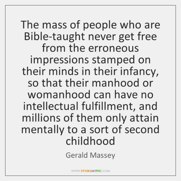 The mass of people who are Bible-taught never get free from the ...