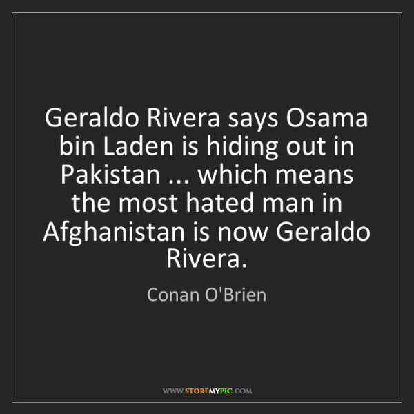 Conan O'Brien: Geraldo Rivera says Osama bin Laden is hiding out in...