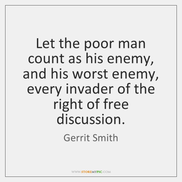 Let the poor man count as his enemy, and his worst enemy, ...