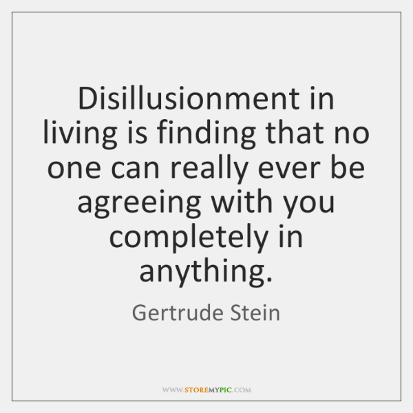 Disillusionment in living is finding that no one can really ever be ...