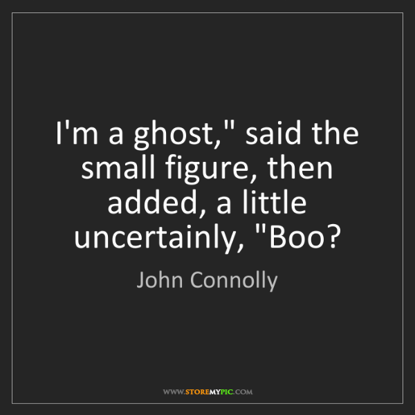 "John Connolly: I'm a ghost,"" said the small figure, then added, a little..."