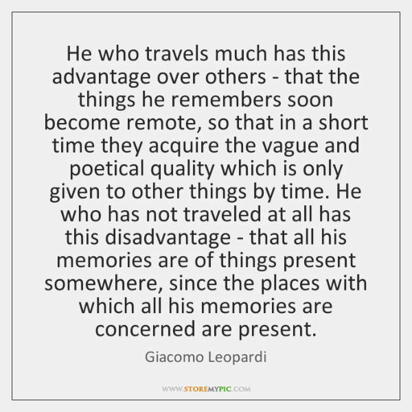 He who travels much has this advantage over others - that the ...