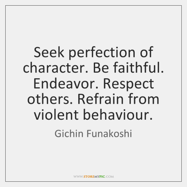 Seek perfection of character. Be faithful. Endeavor. Respect others. Refrain from violent ...