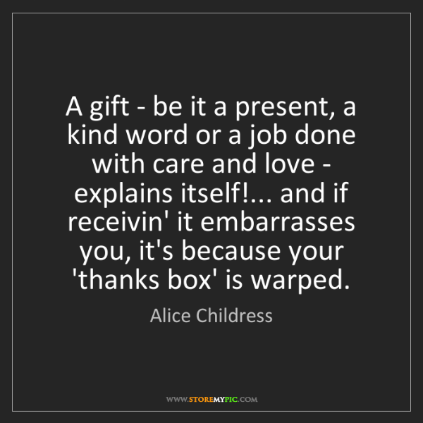 Alice Childress: A gift - be it a present, a kind word or a job done with...