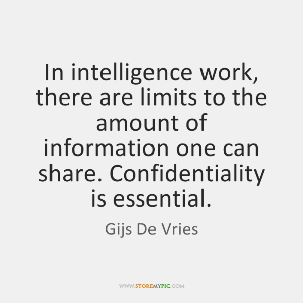 In intelligence work, there are limits to the amount of information one ...