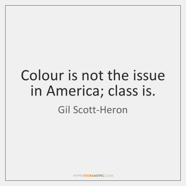 Colour is not the issue in America; class is.