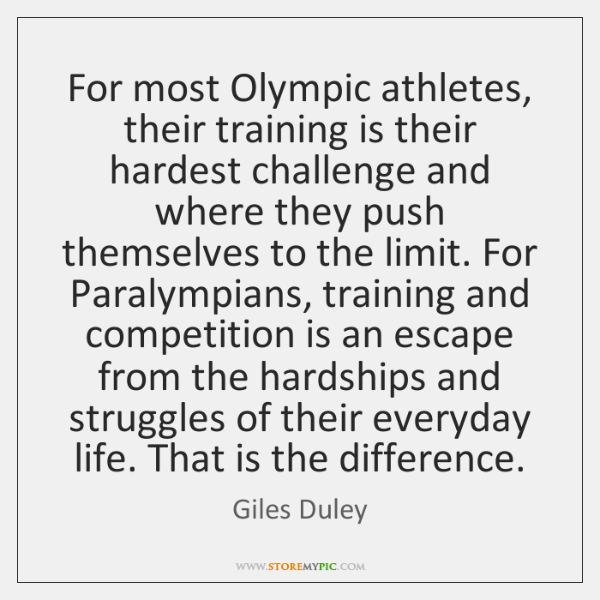 For most Olympic athletes, their training is their hardest challenge and where ...