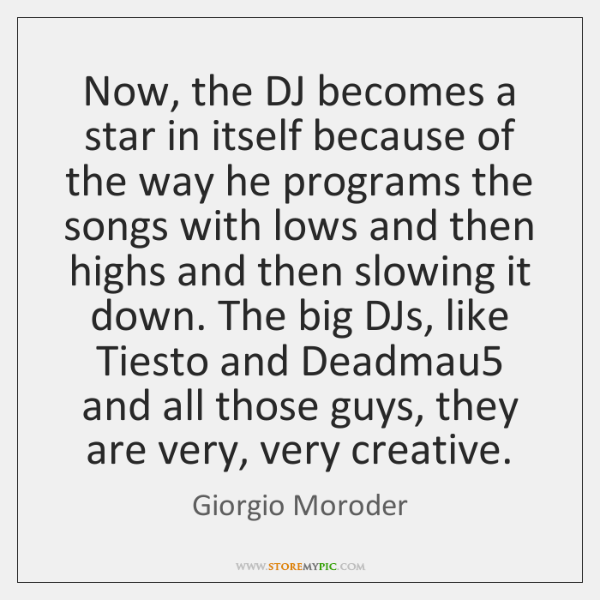 Now, the DJ becomes a star in itself because of the way ...