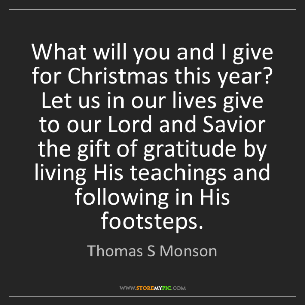 Thomas S Monson: What will you and I give for Christmas this year? Let...