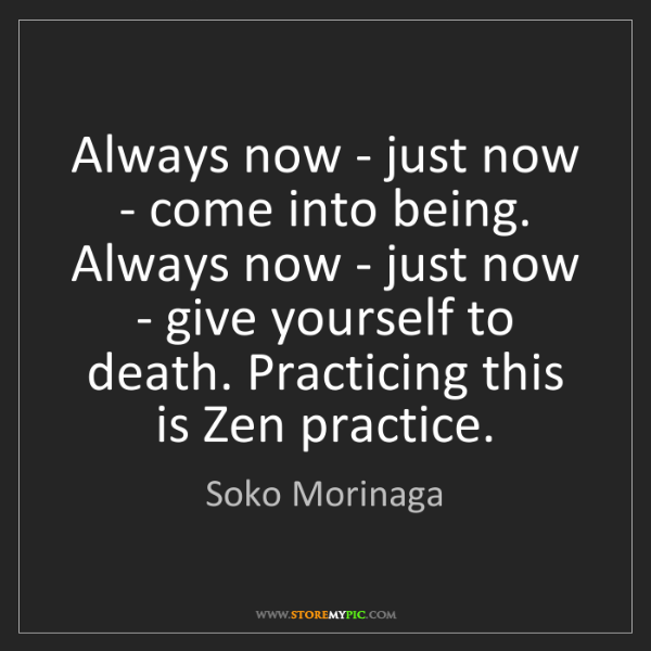 Soko Morinaga: Always now - just now - come into being. Always now -...