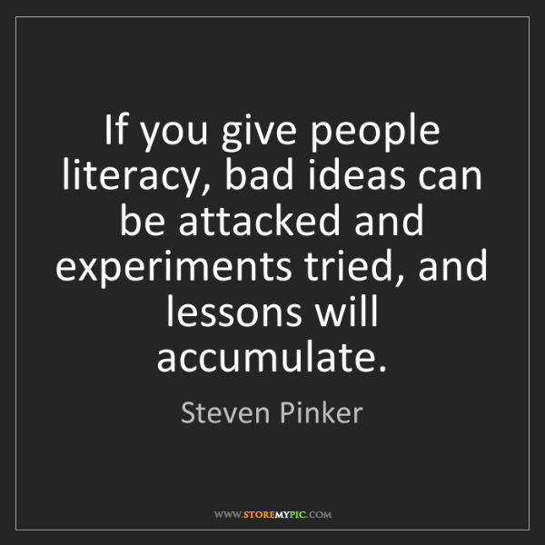 Steven Pinker: If you give people literacy, bad ideas can be attacked...