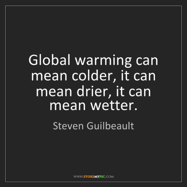 Steven Guilbeault: Global warming can mean colder, it can mean drier, it...