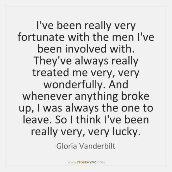I've been really very fortunate with the men I've been involved with. ...