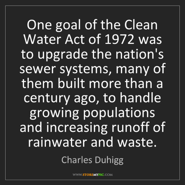 Charles Duhigg: One goal of the Clean Water Act of 1972 was to upgrade...