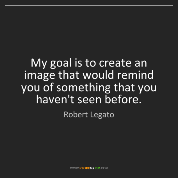 Robert Legato: My goal is to create an image that would remind you of...