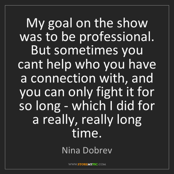 Nina Dobrev: My goal on the show was to be professional. But sometimes...