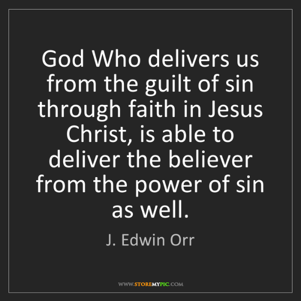 J. Edwin Orr: God Who delivers us from the guilt of sin through faith...