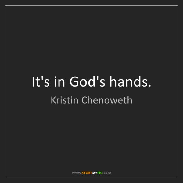 Kristin Chenoweth: It's in God's hands.