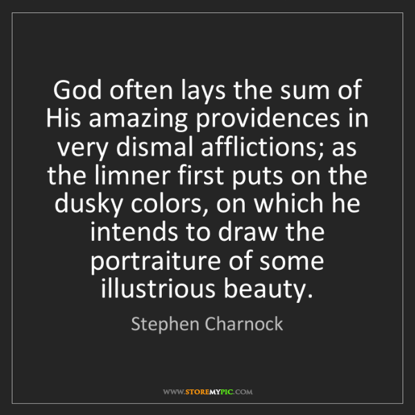 Stephen Charnock: God often lays the sum of His amazing providences in...