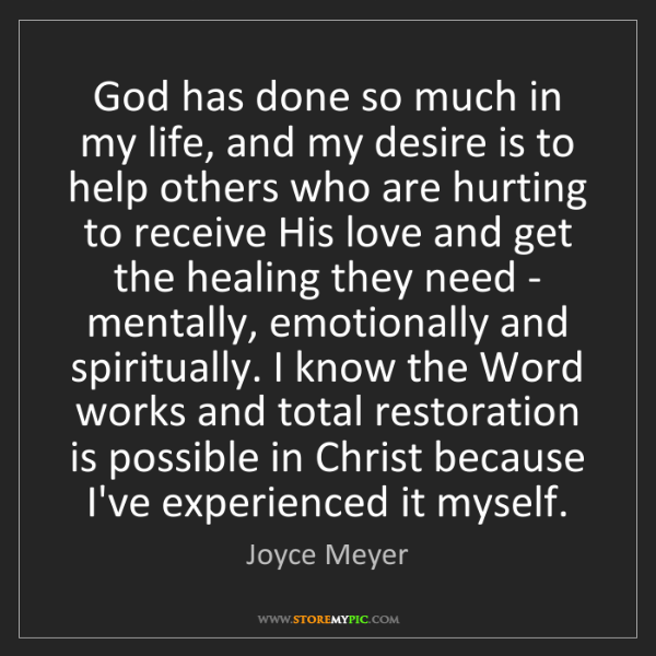 Joyce Meyer: God has done so much in my life, and my desire is to...