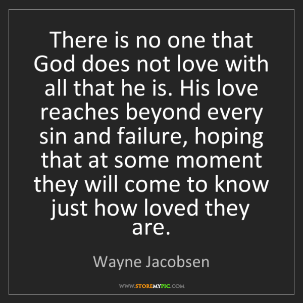 Wayne Jacobsen: There is no one that God does not love with all that...