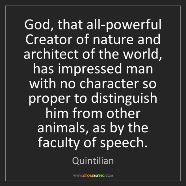Quintilian: God, that all-powerful Creator of nature and architect...