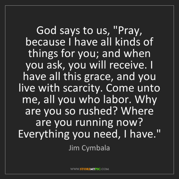 "Jim Cymbala: God says to us, ""Pray, because I have all kinds of things..."