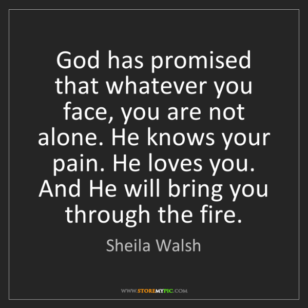 Sheila Walsh: God has promised that whatever you face, you are not...