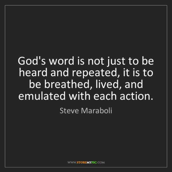 Steve Maraboli: God's word is not just to be heard and repeated, it is...