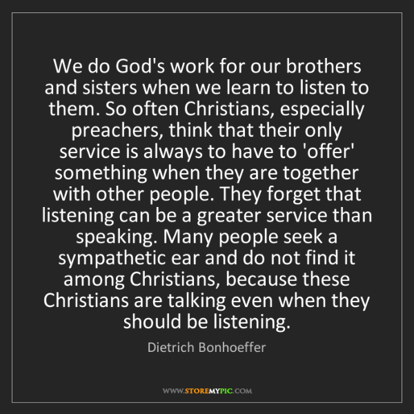 Dietrich Bonhoeffer: We do God's work for our brothers and sisters when we...