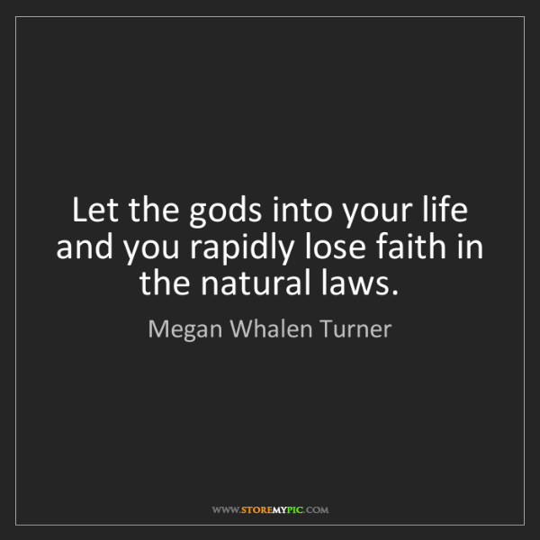 Megan Whalen Turner: Let the gods into your life and you rapidly lose faith...