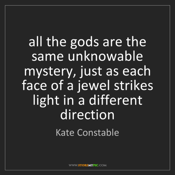 Kate Constable: all the gods are the same unknowable mystery, just as...