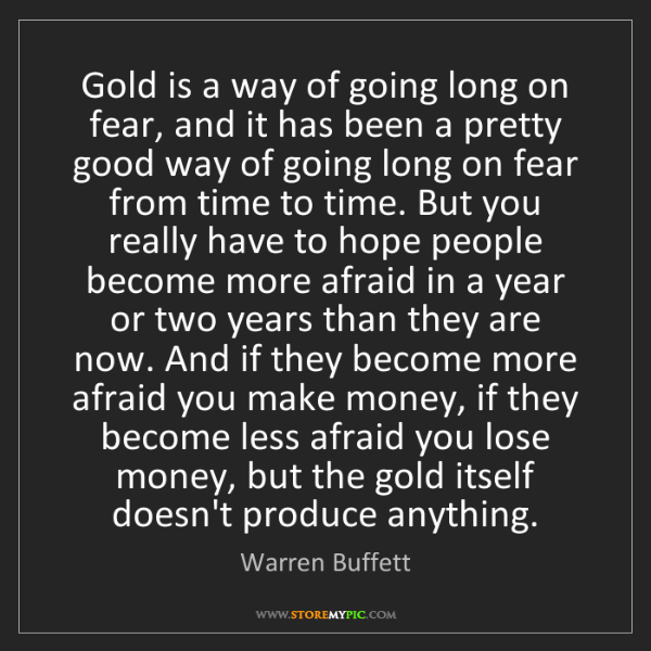 Warren Buffett: Gold is a way of going long on fear, and it has been...