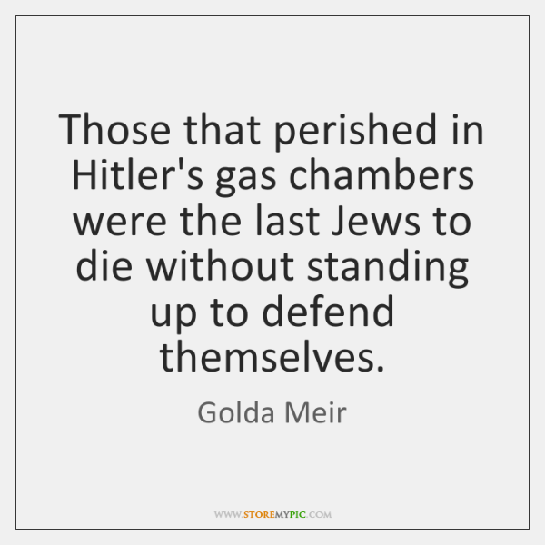Those that perished in Hitler's gas chambers were the last Jews to ...